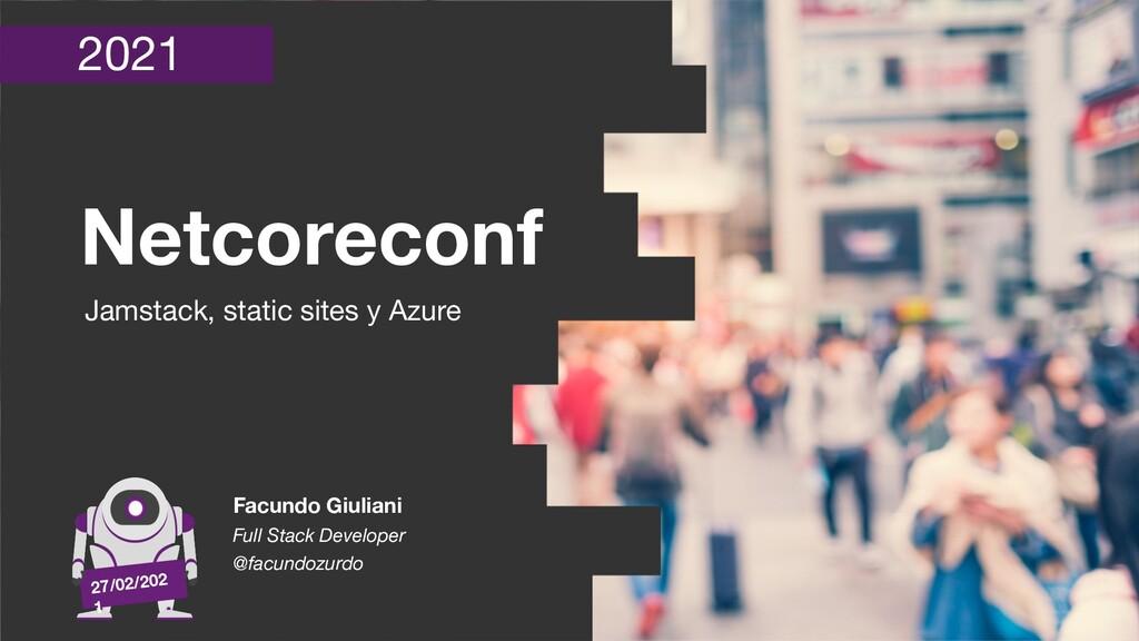 2021 Netcoreconf 27/02/202 1 Jamstack, static s...