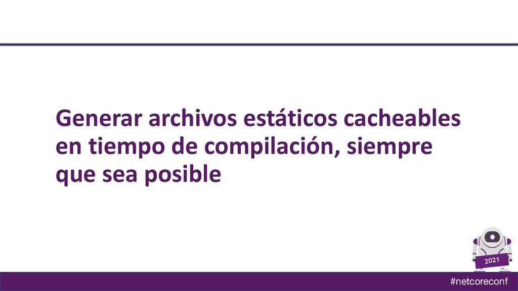 #netcoreconf 2021 Generar archivos estáticos ca...
