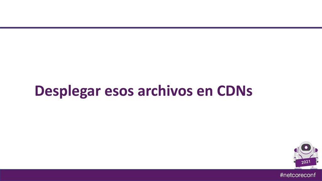 #netcoreconf 2021 Desplegar esos archivos en CD...