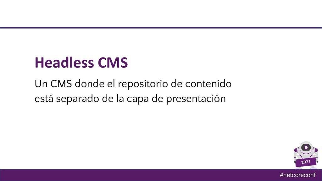 #netcoreconf 2021 Headless CMS Un CMS donde el ...