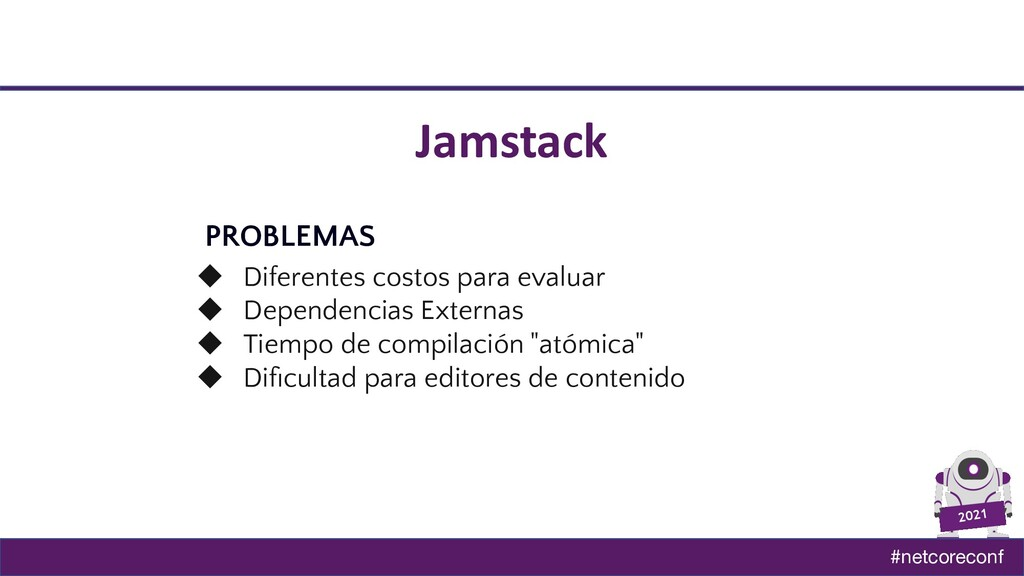 #netcoreconf 2021 Jamstack PROBLEMAS ◆ Diferent...