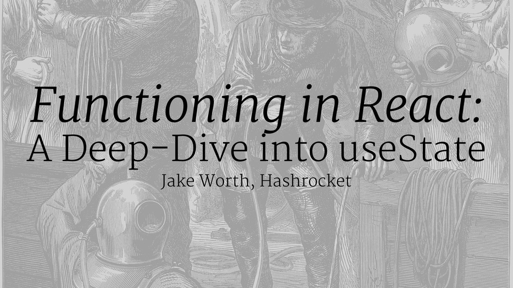 Functioning in React: A Deep-Dive into useState...