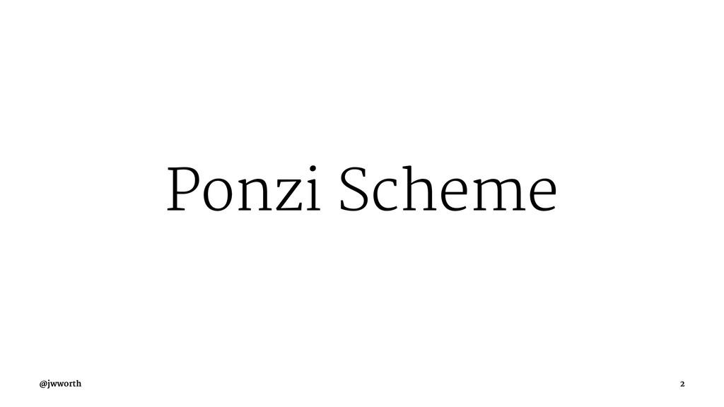 Ponzi Scheme @jwworth 2
