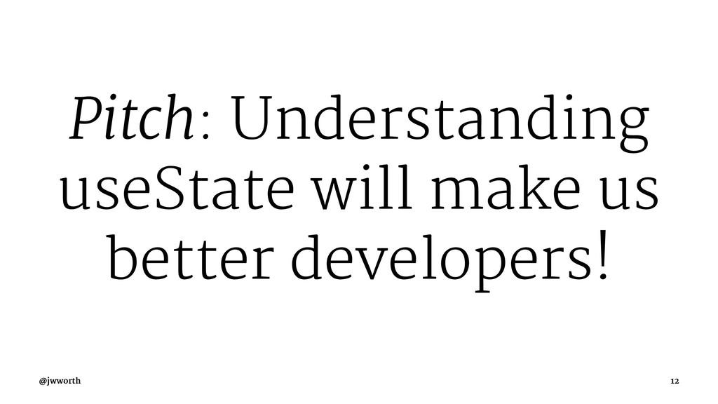 Pitch: Understanding useState will make us bett...