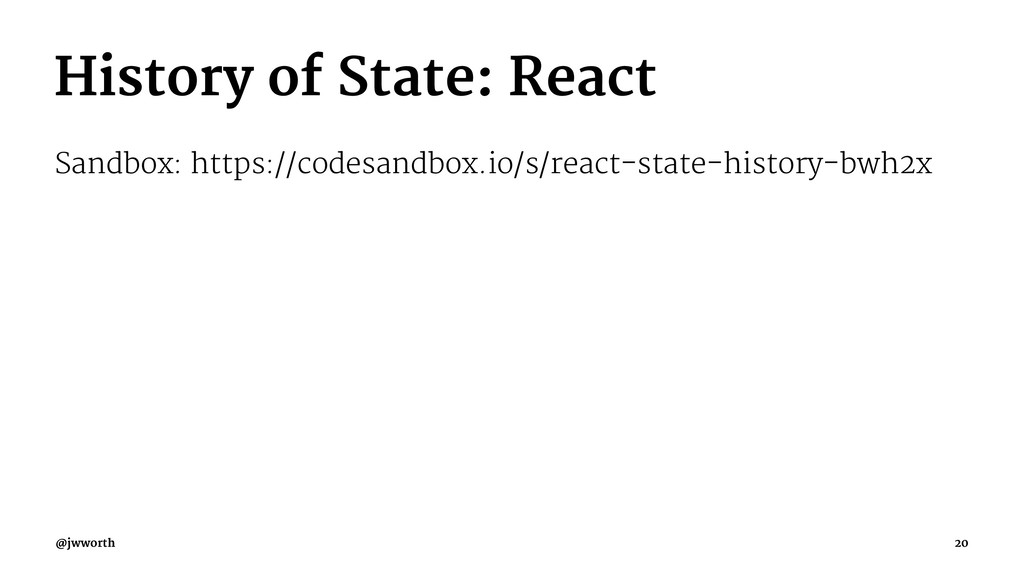 History of State: React Sandbox: https://codesa...