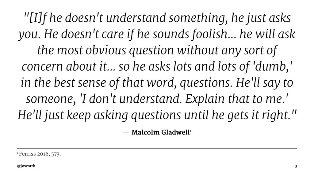 """""""[I]f he doesn't understand something, he just ..."""