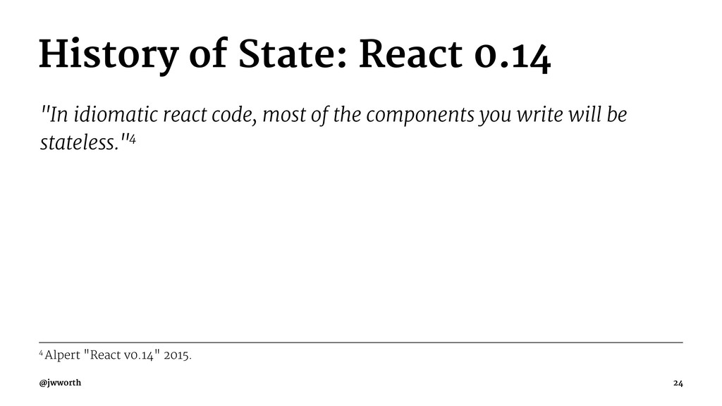 """History of State: React 0.14 """"In idiomatic reac..."""