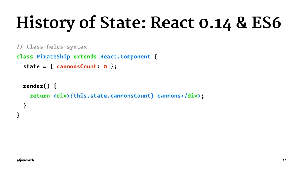 History of State: React 0.14 & ES6 // Class-fiel...