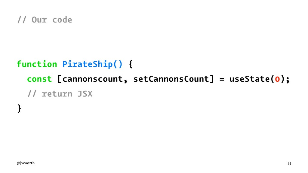 // Our code function PirateShip() { const [cann...