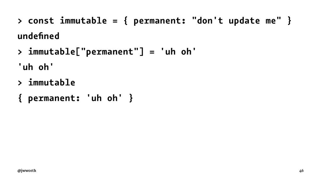 "> const immutable = { permanent: ""don't update ..."