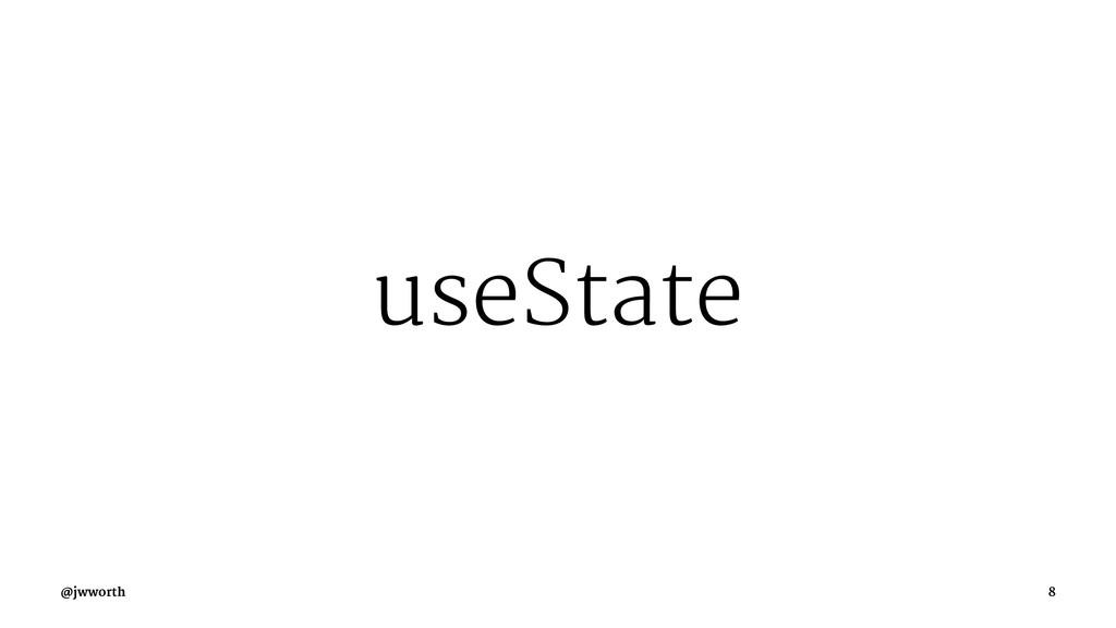 useState @jwworth 8