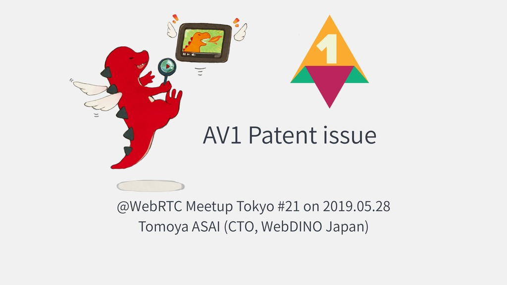 AV1 Patent issue @WebRTC Meetup Tokyo #21 on 20...