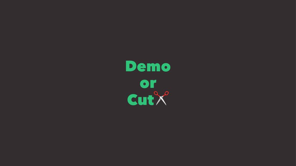 Demo or Cut✂