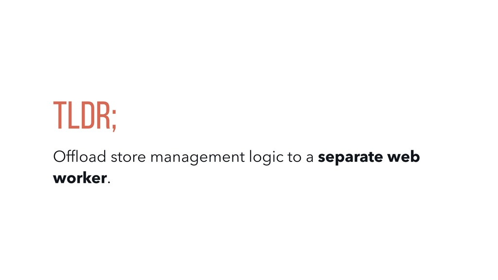 Tldr; Offload store management logic to a separa...