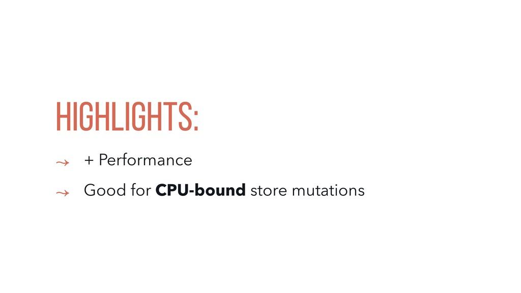 HIGHLIGHTS: ↝ + Performance ↝ Good for CPU-boun...