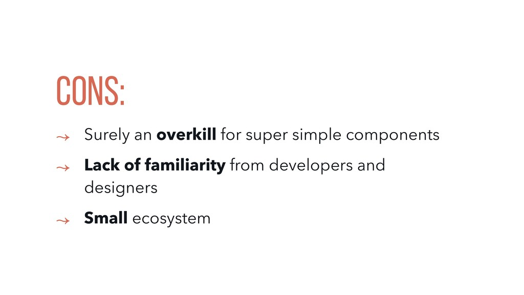 CONS: ↝ Surely an overkill for super simple com...