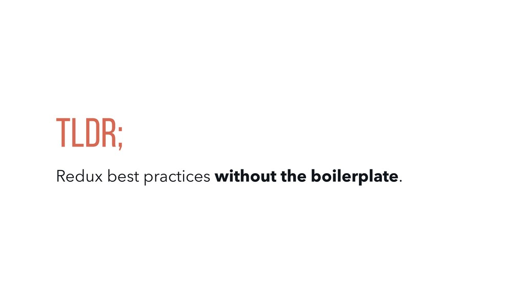 Tldr; Redux best practices without the boilerpl...