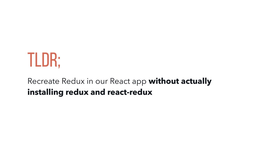 Tldr; Recreate Redux in our React app without a...