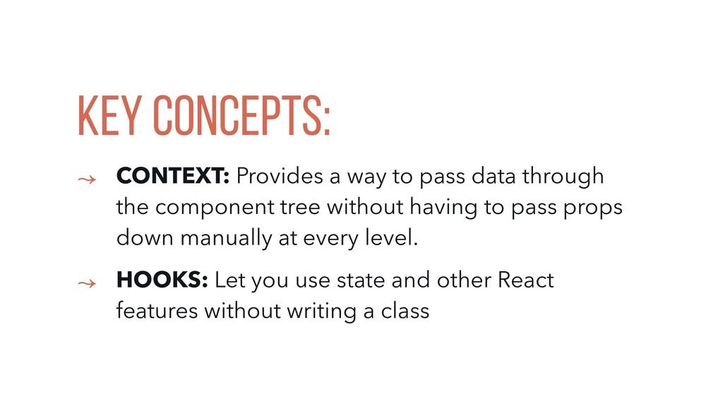Key Concepts: ↝ CONTEXT: Provides a way to pass...