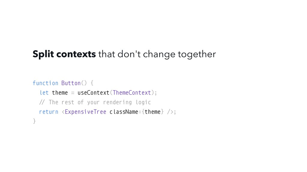 Split contexts that don't change together funct...