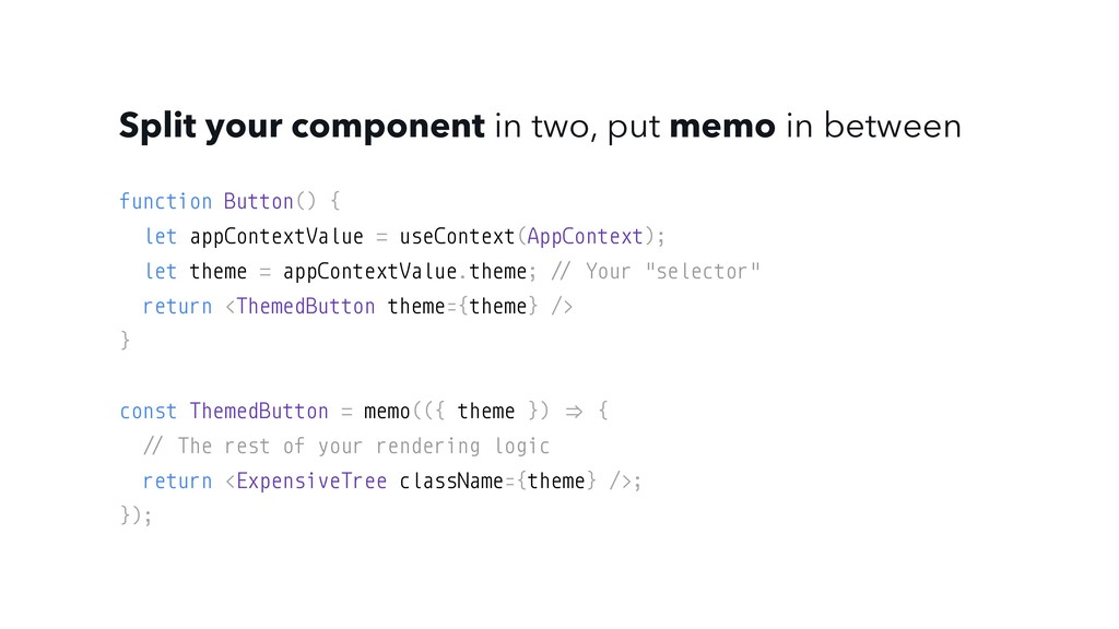 Split your component in two, put memo in betwee...