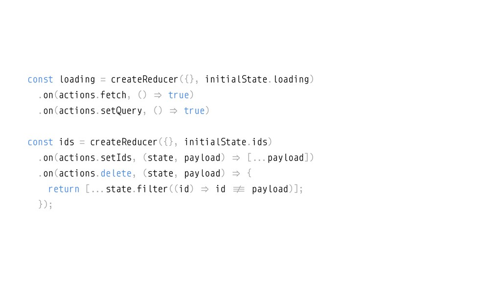 const loading = createReducer({}, initialState....