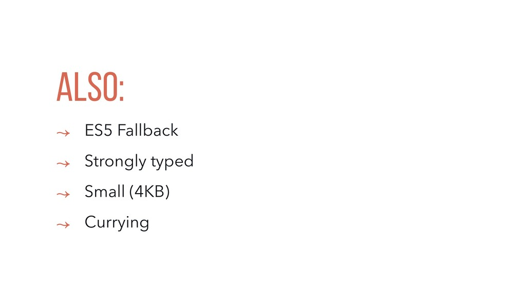 ALSO: ↝ ES5 Fallback ↝ Strongly typed ↝ Small (...