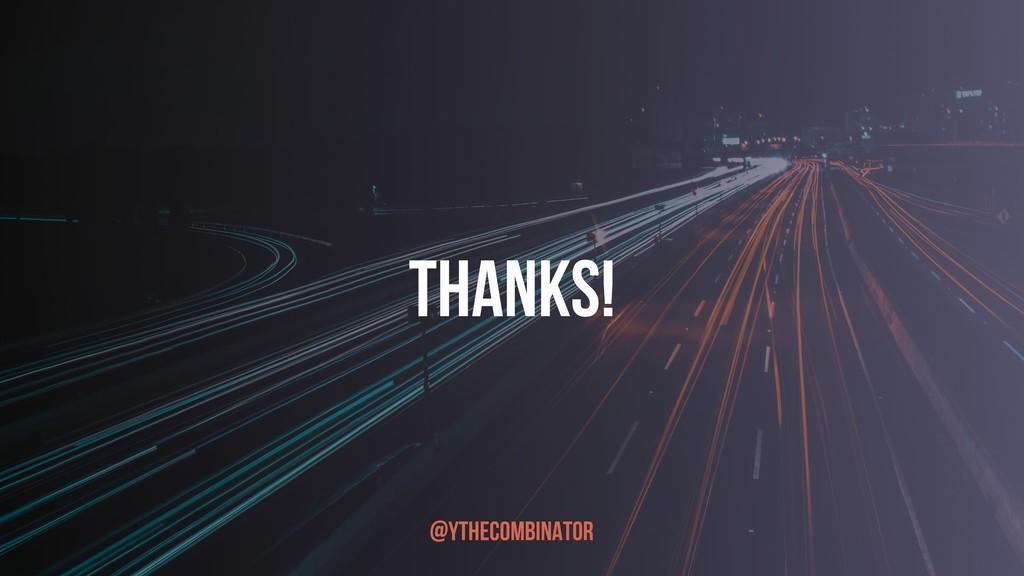 THANKS! @YTHECOMBINATOR