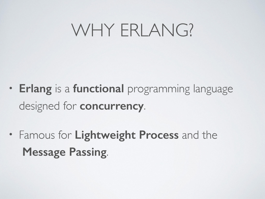 WHY ERLANG? • Erlang is a functional programmin...