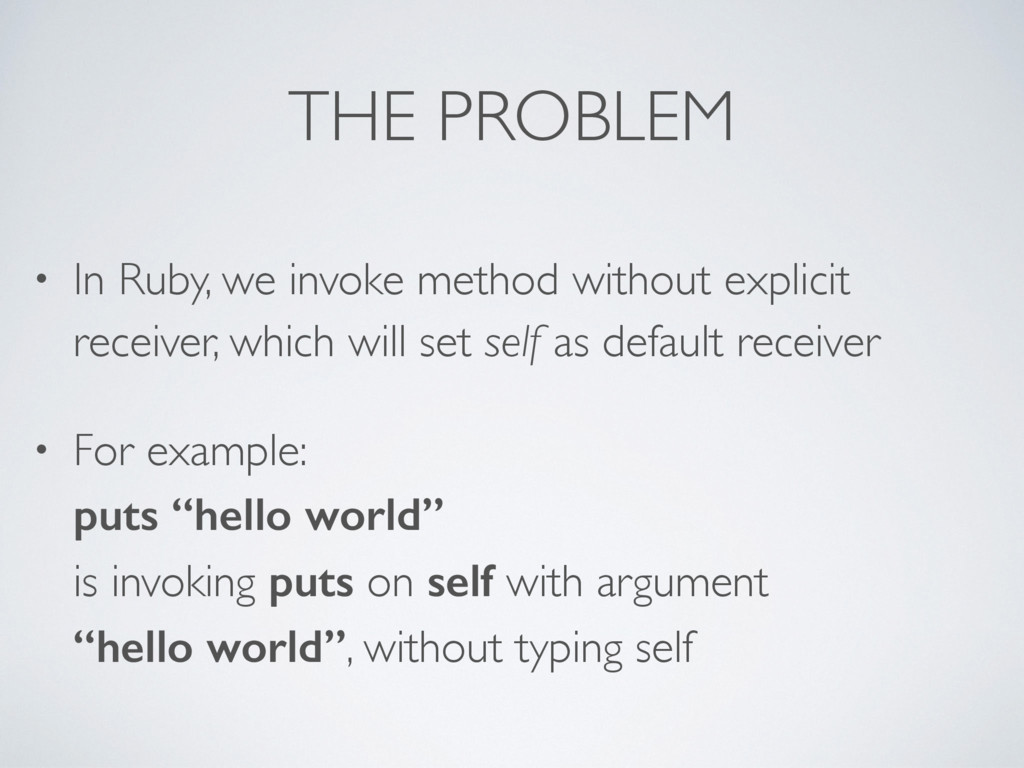 THE PROBLEM • In Ruby, we invoke method without...