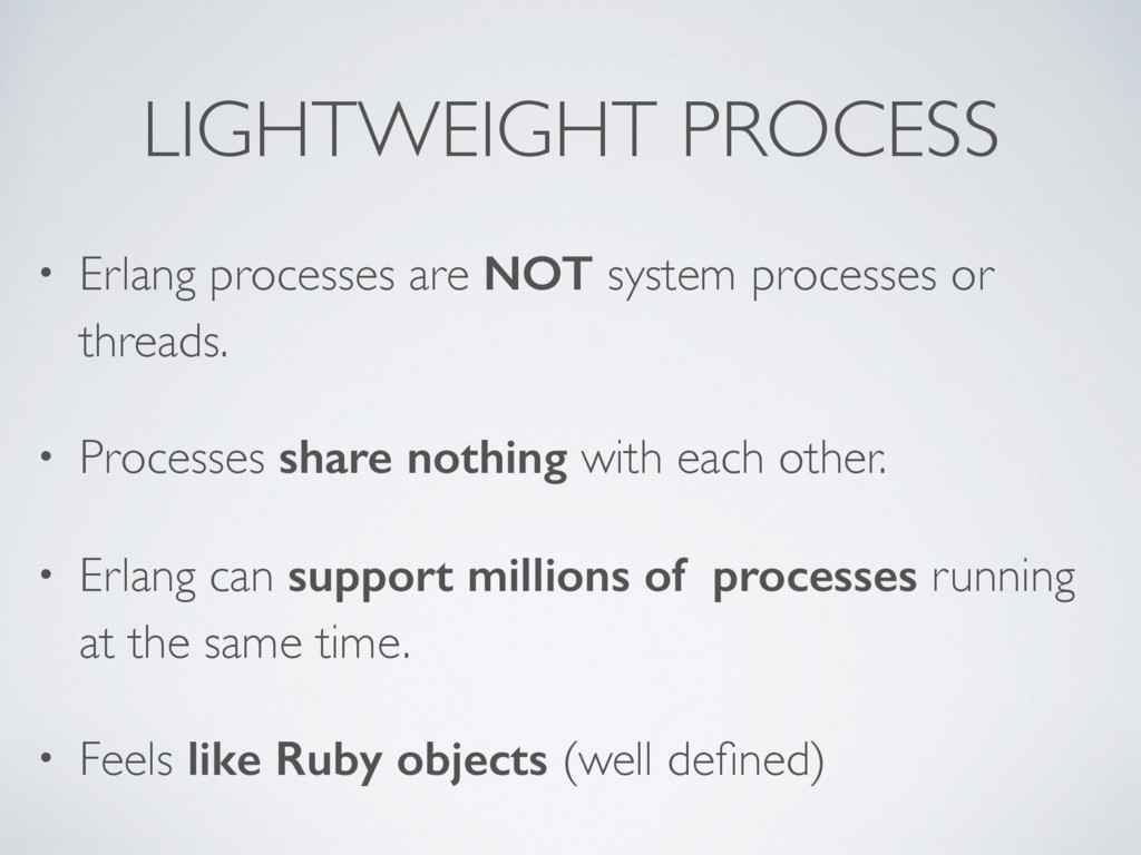 LIGHTWEIGHT PROCESS • Erlang processes are NOT ...