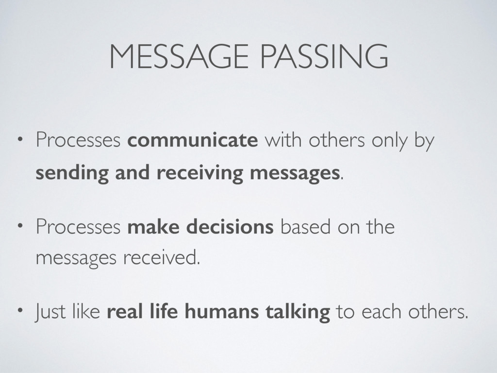 MESSAGE PASSING • Processes communicate with ot...