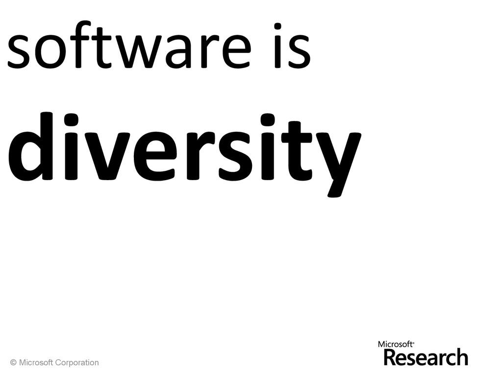 © Microsoft Corporation software is diversity