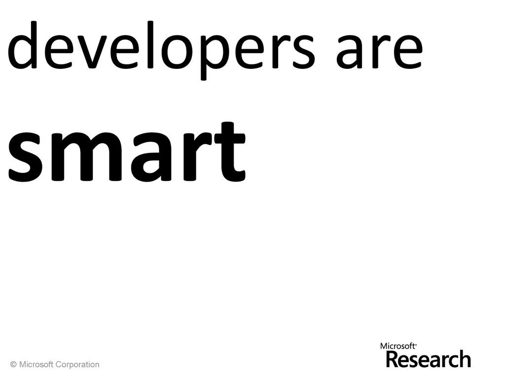 © Microsoft Corporation developers are smart