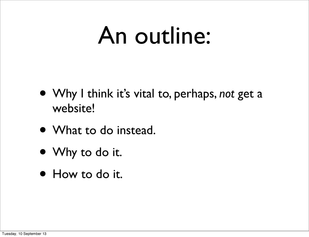 An outline: • Why I think it's vital to, perhap...