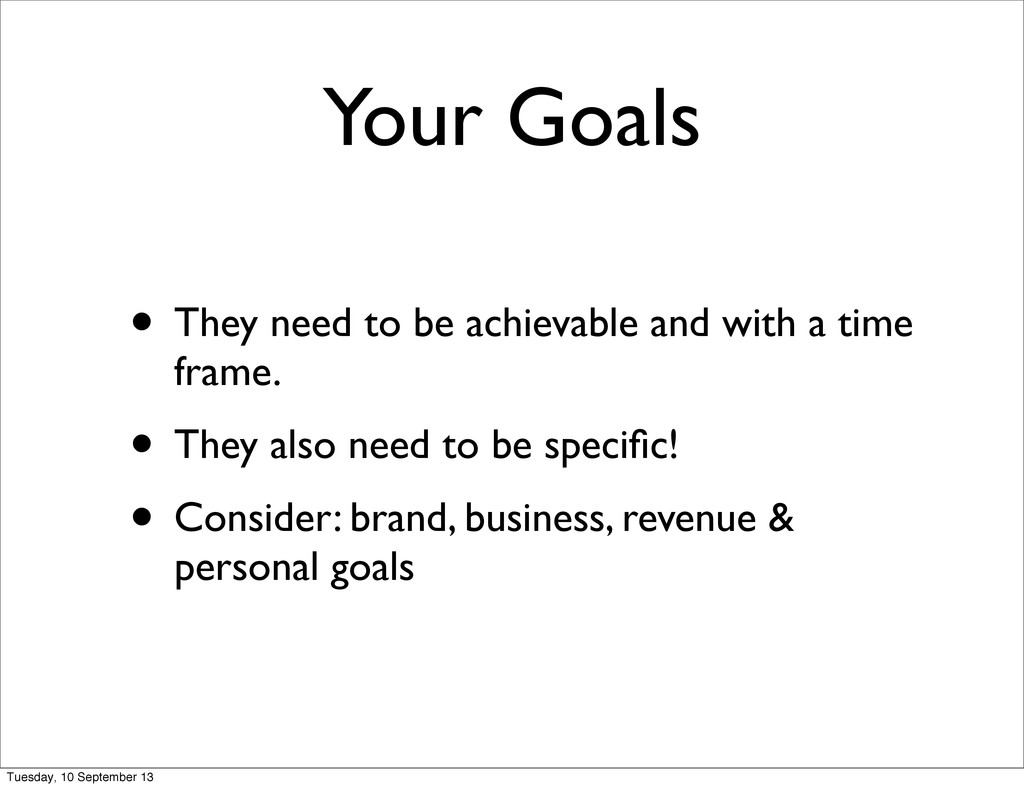 Your Goals • They need to be achievable and wit...