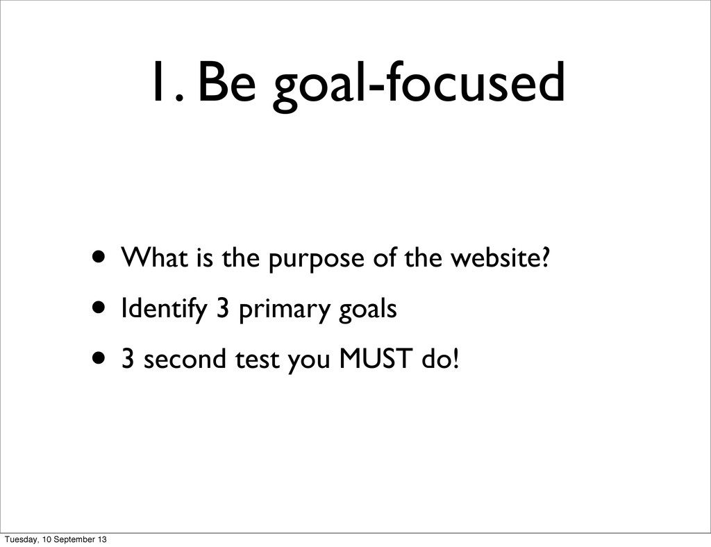 1. Be goal-focused • What is the purpose of the...