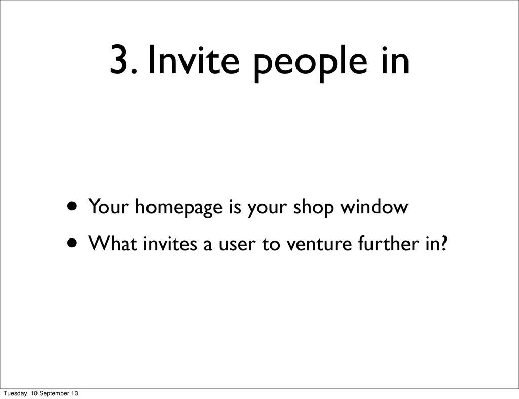 3. Invite people in • Your homepage is your sho...