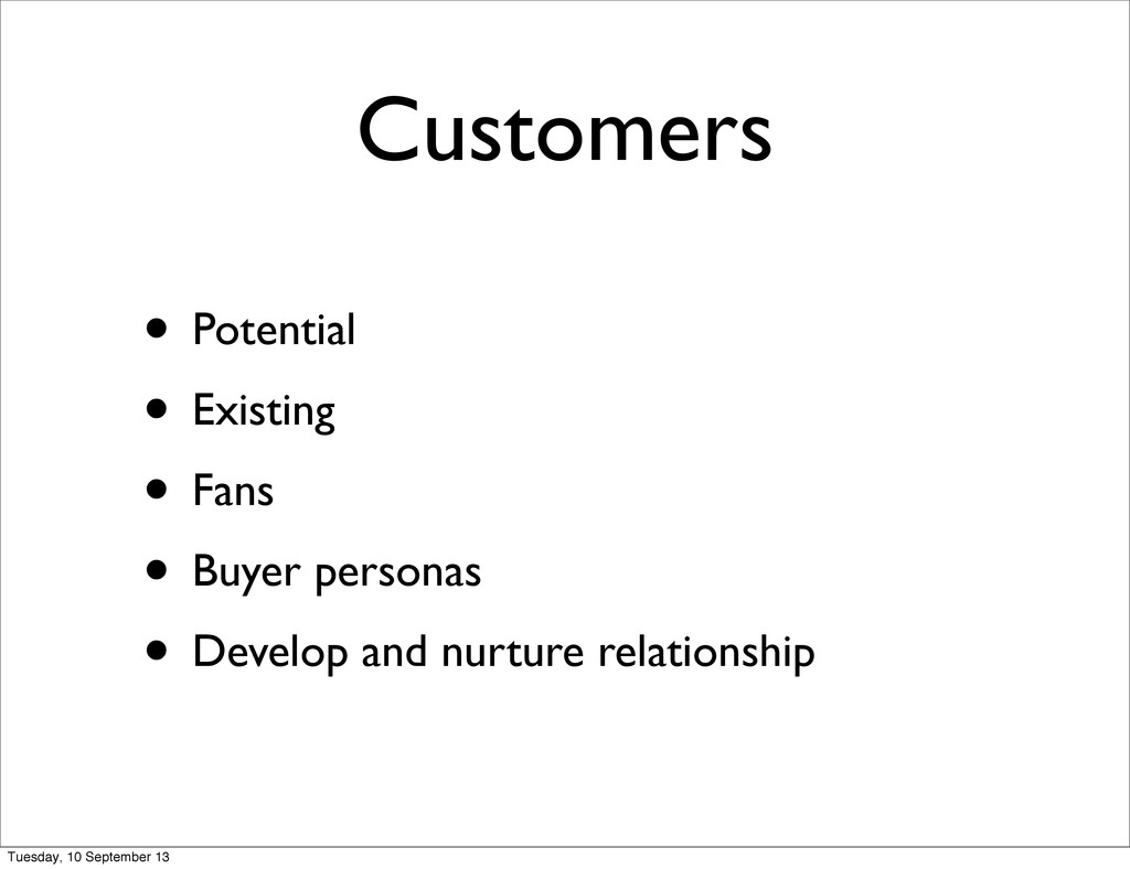 Customers • Potential • Existing • Fans • Buyer...