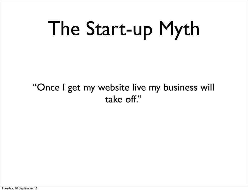 "The Start-up Myth ""Once I get my website live m..."