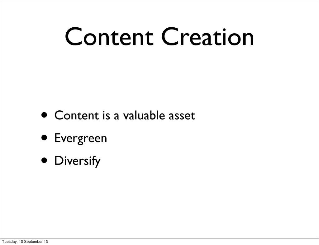 Content Creation • Content is a valuable asset ...