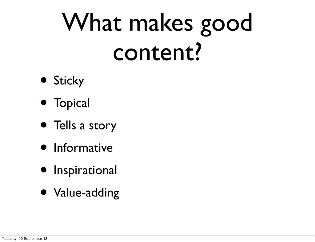 What makes good content? • Sticky • Topical • T...