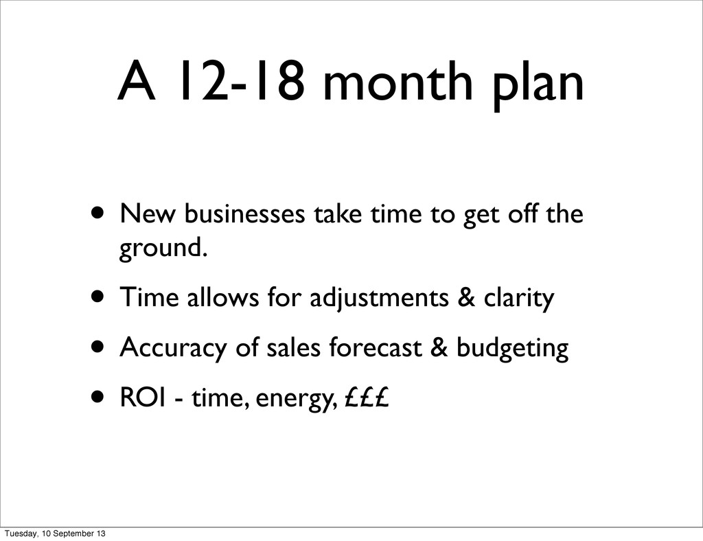 A 12-18 month plan • New businesses take time t...