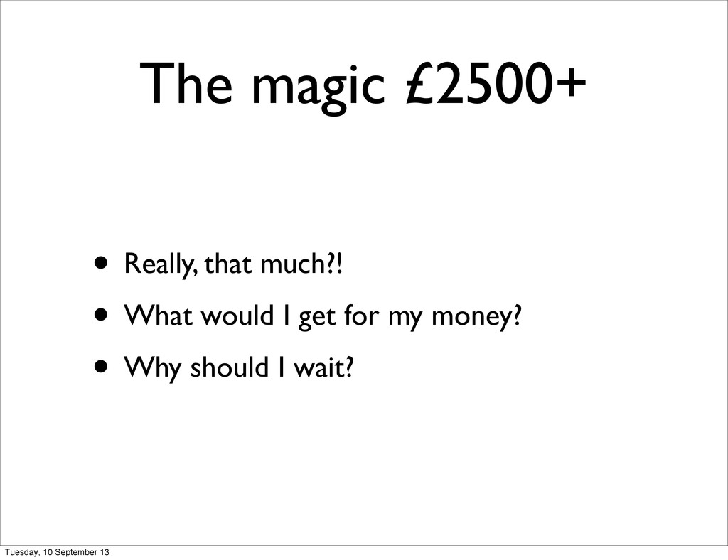 The magic £2500+ • Really, that much?! • What w...