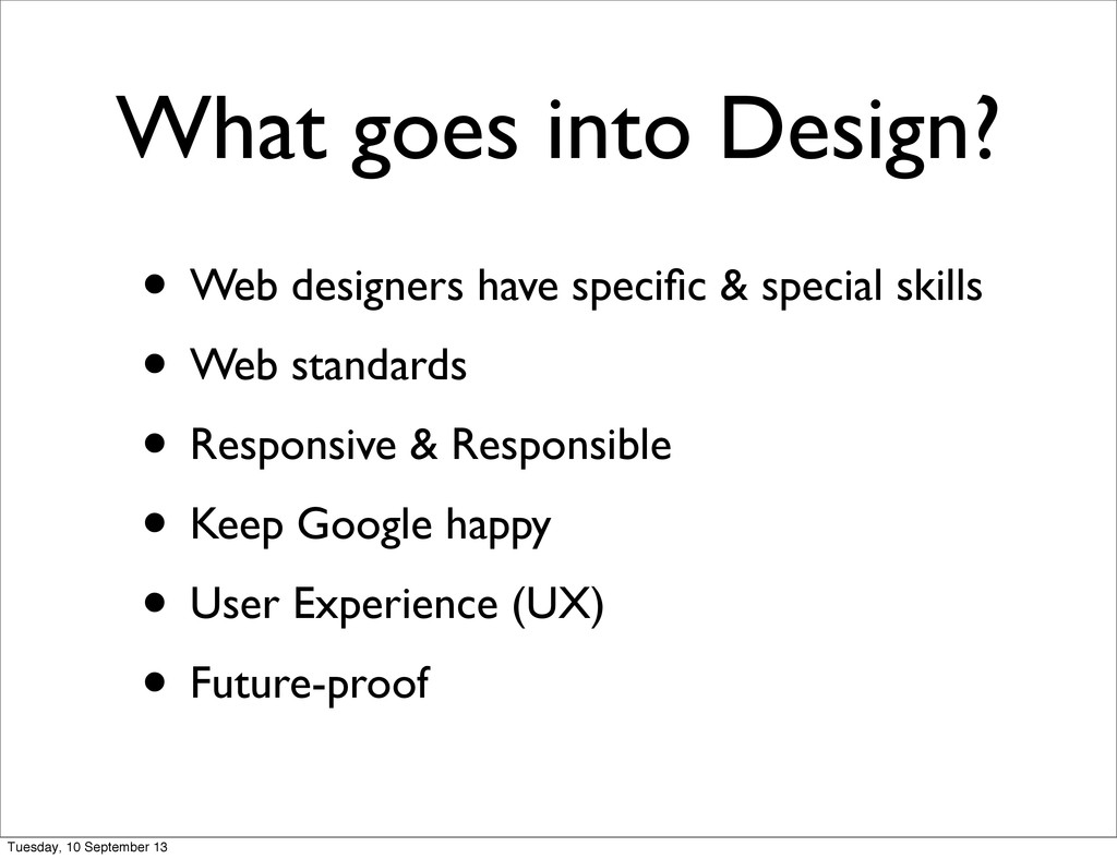 What goes into Design? • Web designers have spe...