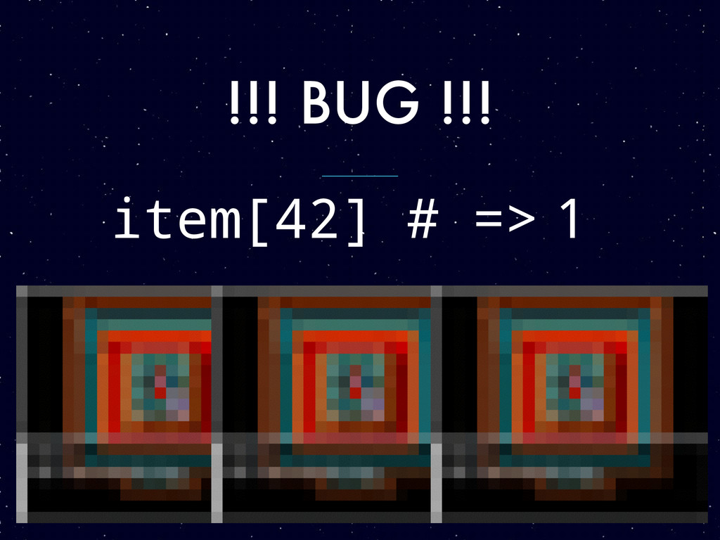 !!! BUG !!! item[42] # => 1