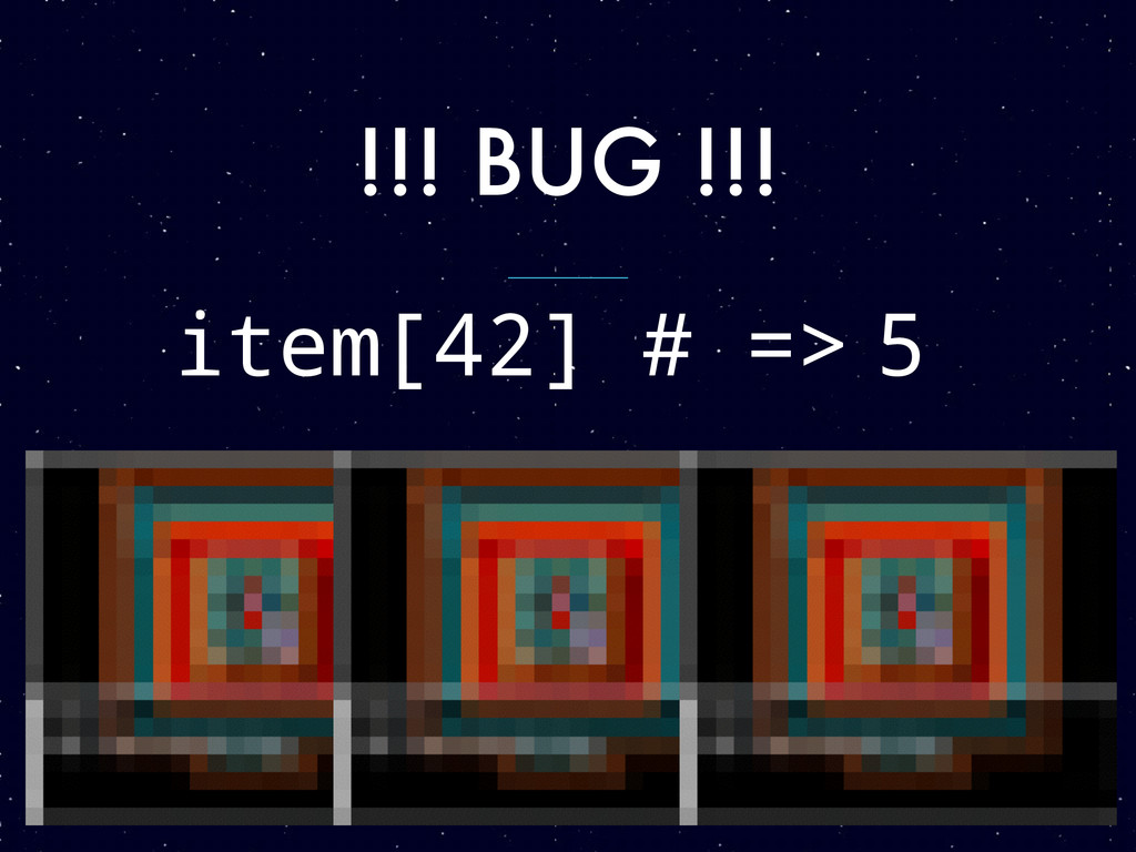 !!! BUG !!! item[42] # => 5