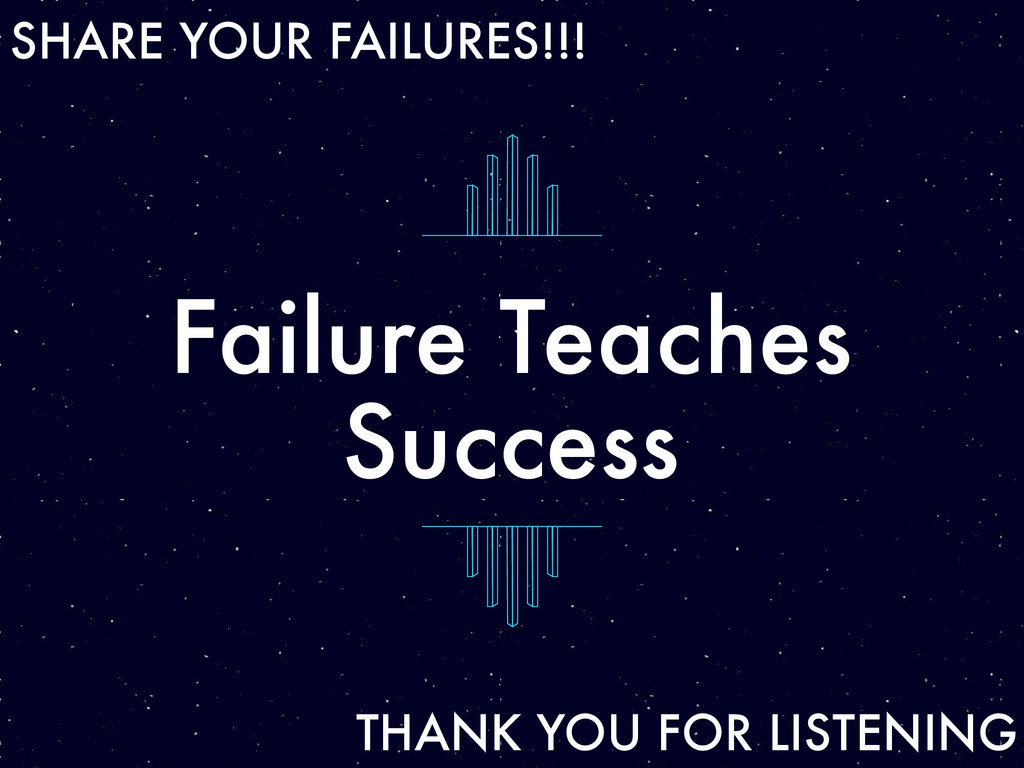 Failure Teaches Success SHARE YOUR FAILURES!!! ...