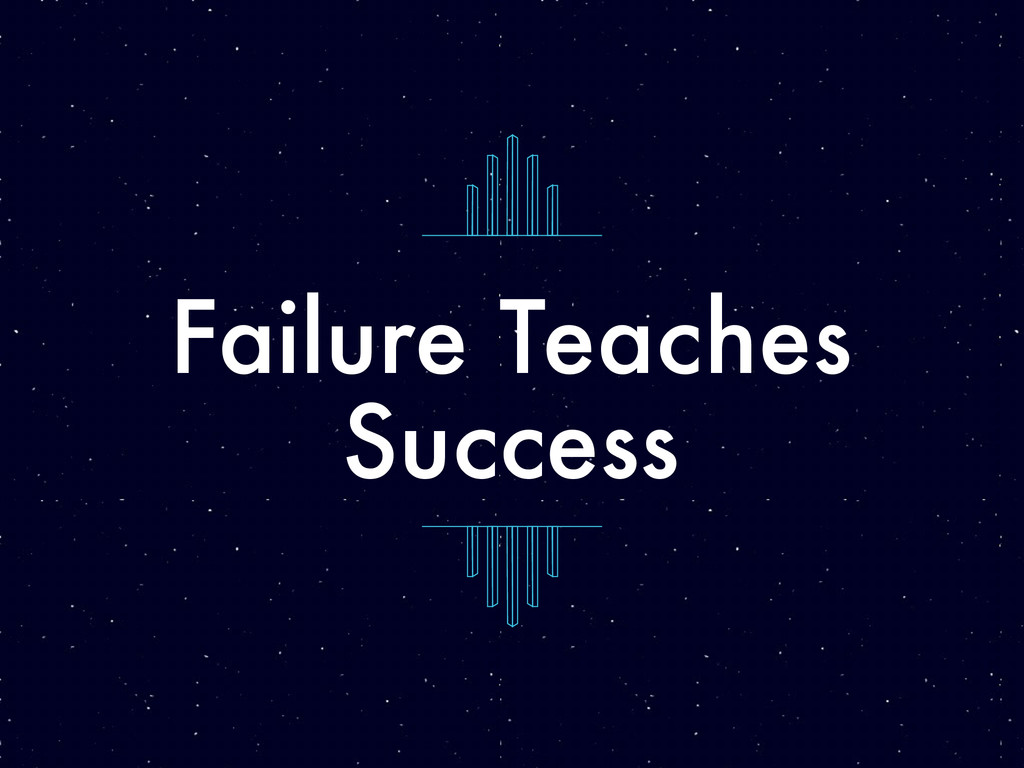 Failure Teaches Success