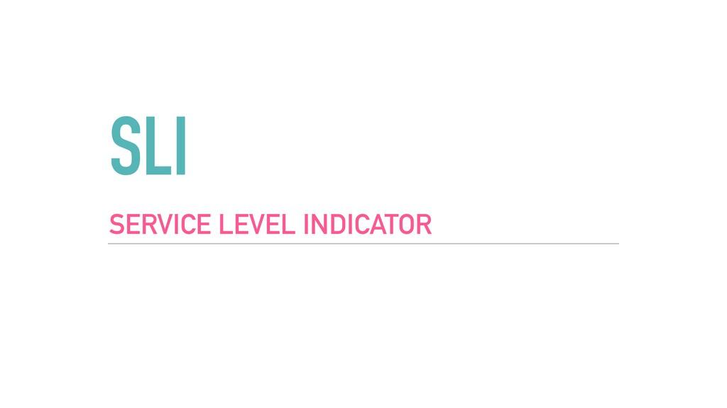 SLI SERVICE LEVEL INDICATOR